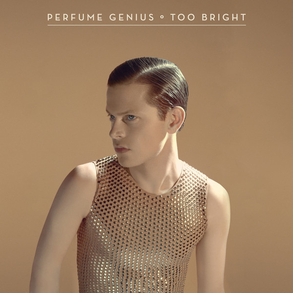 Too Bright- Perfume Genius